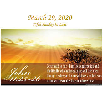 3/29/20 – Jesus Is the Resurrection – The 5th Sunday In Lent